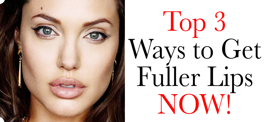 Top 3 Ways to Get Fuller Lips!